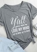 Y'all Gonna Make Me Lose My Mind T-Shirt
